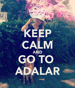 Poster: KEEP CALM AND GO TO  ADALAR