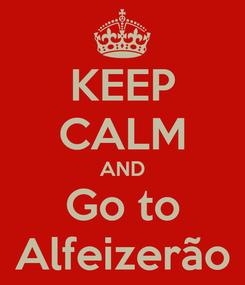 Poster: KEEP CALM AND Go to Alfeizerão