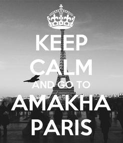 Poster: KEEP CALM AND GO TO AMAKHA PARIS