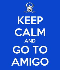 Poster: KEEP CALM AND GO TO AMIGO