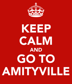 Poster: KEEP CALM AND GO TO AMITYVILLE