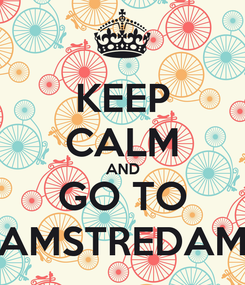 Poster: KEEP CALM AND GO TO AMSTREDAM