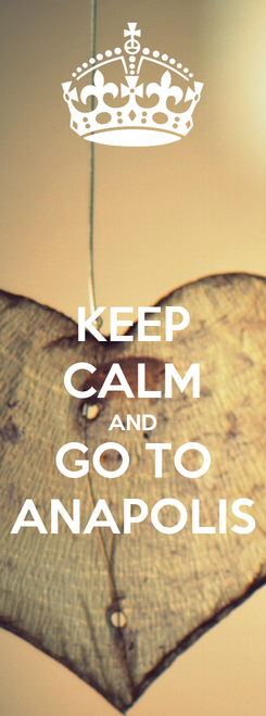 Poster: KEEP CALM AND GO TO ANAPOLIS