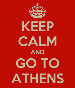 Poster: KEEP CALM AND GO TO ATHENS