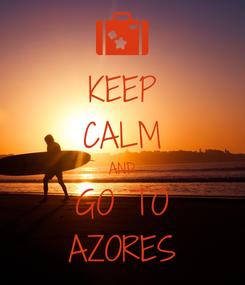 Poster: KEEP CALM AND GO TO AZORES