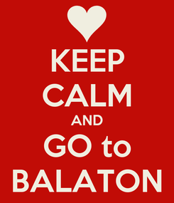 Poster: KEEP CALM AND GO to BALATON
