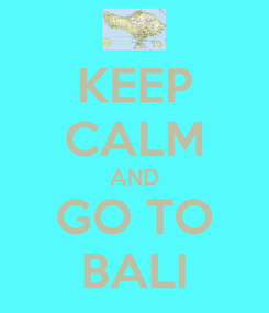 Poster: KEEP CALM AND GO TO BALI