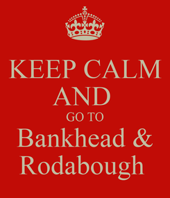 Poster: KEEP CALM AND  GO TO Bankhead & Rodabough