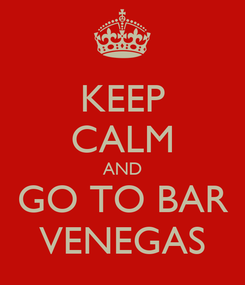 Poster: KEEP CALM AND GO TO BAR VENEGAS