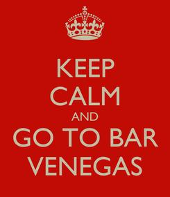 Poster: KEEP CALM AND GO TO BAR VENEGAS