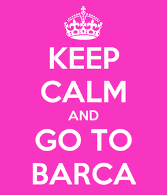 Poster: KEEP CALM AND GO TO BARCA