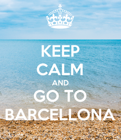 Poster: KEEP CALM AND GO TO BARCELLONA