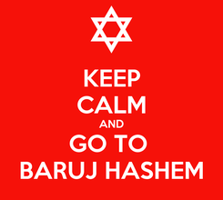 Poster: KEEP CALM AND GO TO  BARUJ HASHEM