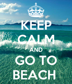 Poster: KEEP CALM AND GO TO BEACH