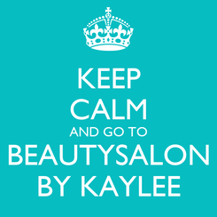 Poster: KEEP CALM AND GO TO BEAUTYSALON BY KAYLEE