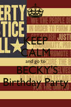 Poster: KEEP CALM and go to  BECKY'S Birthday Party