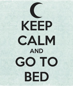 Poster: KEEP CALM AND GO TO BED