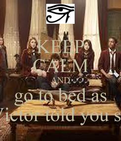 Poster: KEEP CALM AND go to bed as Victor told you so