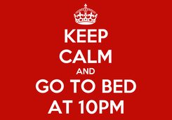 Poster: KEEP CALM AND GO TO BED AT 10PM