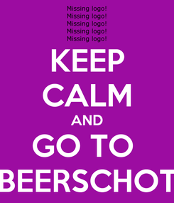 Poster: KEEP CALM AND GO TO  BEERSCHOT