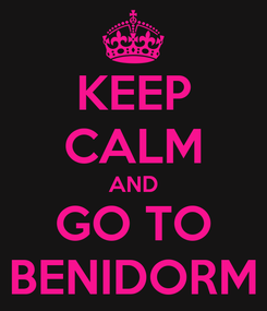 Poster: KEEP CALM AND GO TO BENIDORM