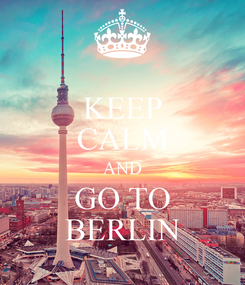 Poster: KEEP CALM AND GO TO BERLIN