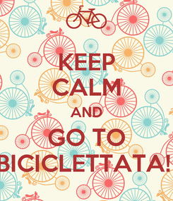 Poster: KEEP CALM AND GO TO BICICLETTATA!