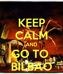 Poster: KEEP CALM AND GO TO  BILBAO
