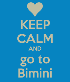 Poster: KEEP CALM AND go to Bimini