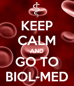 Poster: KEEP CALM AND GO TO BIOL-MED