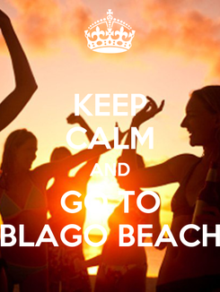 Poster: KEEP CALM AND GO TO BLAGO BEACH
