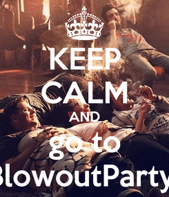 Poster: KEEP CALM AND go to BlowoutParty