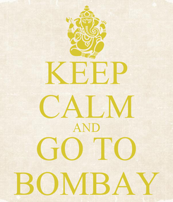 Poster: KEEP CALM AND GO TO BOMBAY