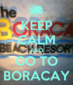 Poster: KEEP CALM AND GO TO BORACAY