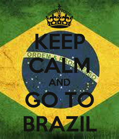 Poster: KEEP CALM AND GO TO BRAZIL