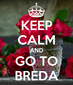 Poster: KEEP CALM AND GO TO BREDA