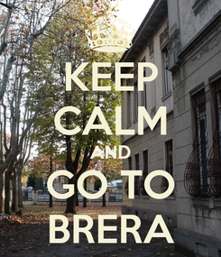 Poster: KEEP CALM AND GO TO BRERA