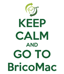 Poster: KEEP CALM AND GO TO BricoMac