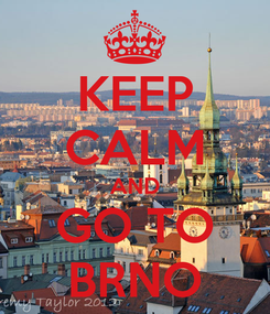 Poster: KEEP CALM AND GO TO BRNO