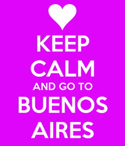 Poster: KEEP CALM AND GO TO BUENOS AIRES