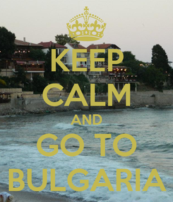 Poster: KEEP CALM AND GO TO BULGARIA