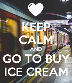 Poster: KEEP CALM AND GO TO BUY ICE CREAM