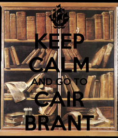 Poster: KEEP CALM AND GO TO CAIR BRANT