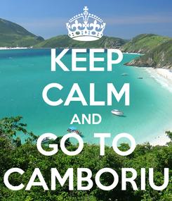 Poster: KEEP CALM AND GO TO CAMBORIU