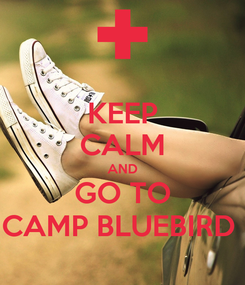 Poster: KEEP CALM AND GO TO CAMP BLUEBIRD