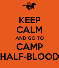 Poster: KEEP CALM AND GO TO CAMP HALF-BLOOD