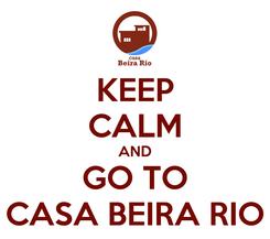 Poster: KEEP CALM AND GO TO CASA BEIRA RIO