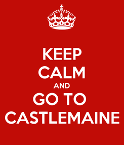 Poster: KEEP CALM AND GO TO  CASTLEMAINE