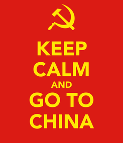 Poster: KEEP CALM AND GO TO CHINA