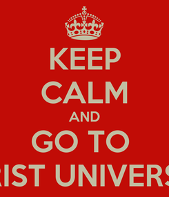 Poster: KEEP CALM AND GO TO  CHRIST UNIVERSITY